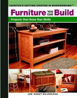 Furniture You Can Build: Projects That Hone Your Skills (Paperback)