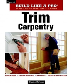 Trim Carpentry: Expert Advice from Start to Finish (Paperback)