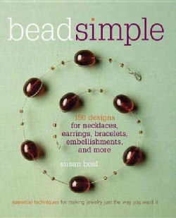 Bead Simple: 150 Designs For Earrings, Necklaces, Bracelets, Embellishments, and More (Paperback)