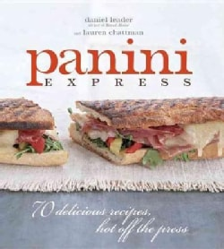 Panini Express: 70 Delicious Recipes, Hot Off the Press (Hardcover)