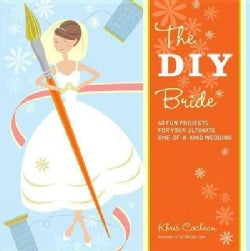 The DIY Bride: 40 Fun Projects for Your Ultimate One-of-a-kind Wedding (Paperback)