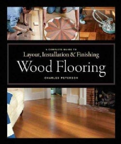 Wood Flooring: A Complete Guide to Layout, Installation & Finishing (Hardcover)