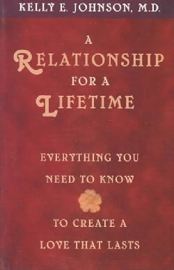 A Relationship for a Lifetime: Everything You Need to Know to Create a Love That Lasts (Paperback)