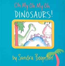 Oh My Oh My Oh Dinosaurs! (Board book)