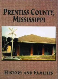 Prentiss County, Mississippi: History and Families (Hardcover)