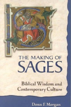 The Making of Sages: Biblical Wisdom and Contemporary Culture (Paperback)