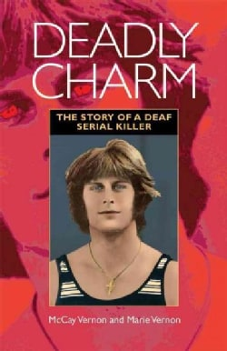Deadly Charm: The Story of a Deaf Serial Killer (Paperback)