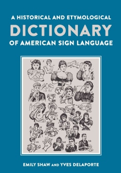 A Historical and Etymological Dictionary of American Sign Language: The Origin and Evolution of More Than 500 Signs (Hardcover)
