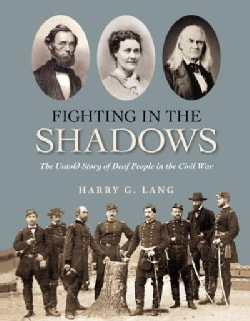 Fighting in the Shadows: Untold Stories of Deaf People in the Civil War (Hardcover)