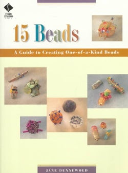 15 Beads: A Guide to Creating One-Of-A-Kind Beads (Paperback)