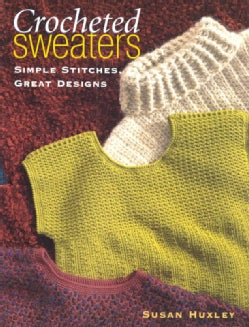 Crocheted Sweaters: Simple Stitches, Great Designs (Paperback)