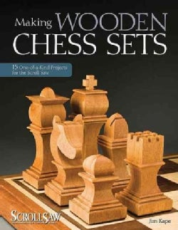 Making Wooden Chess Sets: 15 One-of-a-Kind Projects for the Scroll Saw (Paperback)