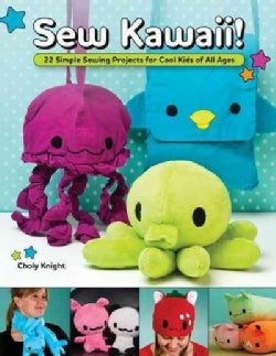 Sew Kawaii!: 22 Simple Sewing Projects for Cool Kids of All Ages (Paperback)
