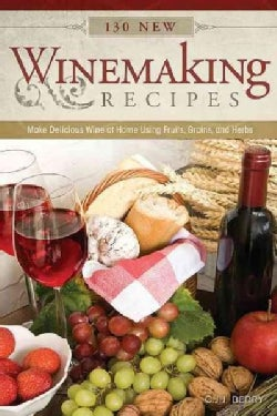 130 New Winemaking Recipes: Make Delicious Wine at Home Using Fruits, Grains, and Herbs (Paperback)