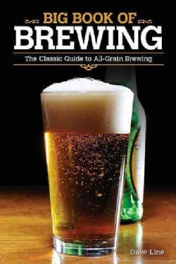 Big Book of Brewing: The Classic Guide to All-Grain Brewing (Paperback)