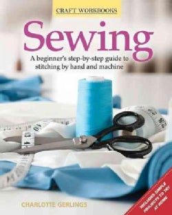 Sewing: A Beginner's Step-by-Step Guide to Stitching by Hand and Machine (Paperback)