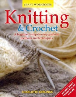 Knitting & Crochet: A Beginner's Step-by-Step Guide to Methods and Techniques (Paperback)