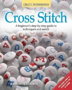 Cross Stitch: A Beginner's Step-by-Step Guide to Techniques and Motifs (Paperback)