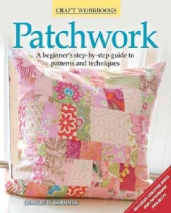 Patchwork: A Beginner's Step-by-Step Guide to Patterns and Techniques (Paperback)