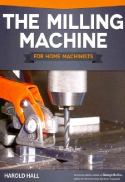 The Milling Machine for Home Machinists (Paperback)