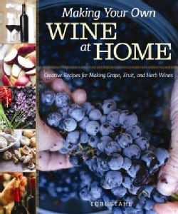 Making Your Own Wine at Home: Creative Recipes for Making Grape, Fruit, and Herb Wines (Paperback)