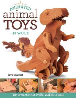 Animated Animal Toys in Wood: 20 Projects That Walk, Wobble & Roll (Paperback)