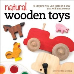 Natural Wooden Toys: 75 Projects You Can Make in a Day That Will Last Forever (Paperback)