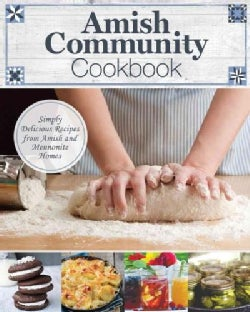 Amish Community Cookbook: Simply Delicious Recipes from Amish and Mennonite Homes (Hardcover)
