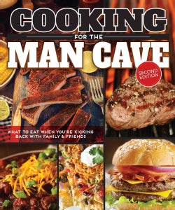 Cooking for the Man Cave: What to Eat When You're Kicking Back With Family & Friends (Paperback)