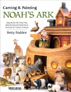Carving & Painting Noah's Ark: Easy-build Ark Plans Plus Step-by-step Instructions & Patterns for Classic Animals... (Paperback)