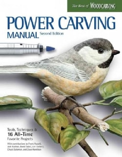 Power Carving Manual: Tools, Techniques, and 22 All-time Favorite Projects (Paperback)