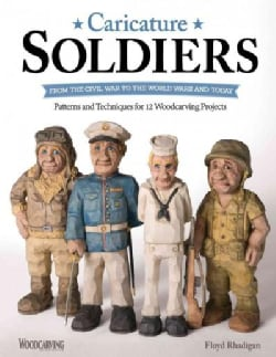 Caricature Soldiers: From the Civil War to the World Wars and Today: Patterns and Techniques for 12 Woodcarving P... (Paperback)