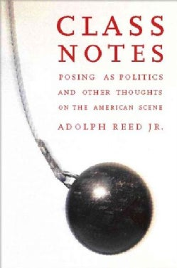 Class Notes: Posing As Politics and Other Thoughts on the American Scene (Paperback)