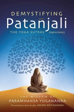 Demystifying Patanjali: The Yoga Sutras (Aphorisms): The Wisdom of Paramhansa Yogananda Presented by His Direct D... (Paperback)