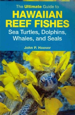The Ultimate Guide to Hawaiian Reef Fishes: Sea Turtles, Dolphins, Whales, and Seals (Paperback)