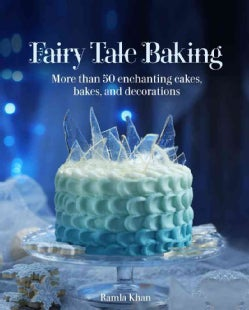 Fairy Tale Baking: More than 50 enchanting cakes, bakes, and decorations (Hardcover)