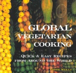 Global Vegetarian Cooking: Quick & Easy Recipes from Around the World (Paperback)
