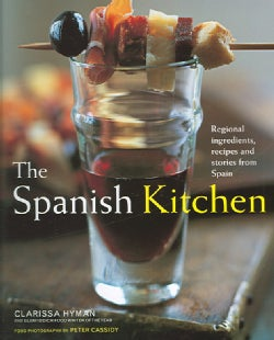 The Spanish Kitchen: Regional Ingredients, Recipes, And Stories From Spain (Hardcover)