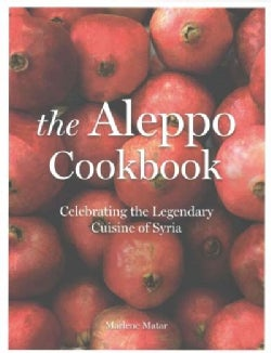 The Aleppo Cookbook: Celebrating the Legendary Cuisine of Syria (Hardcover)