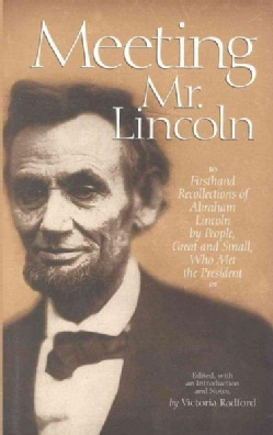Meeting Mr. Lincoln: Firsthand Recollections of Abraham Lincoln by People, Great and Small, Who Met the President (Hardcover)