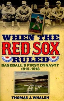 When the Red Sox Ruled: Baseball's First Dynasty, 1912-1918 (Hardcover)