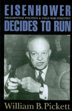 Eisenhower Decides to Run: Presidential Politics and Cold War Strategy (Paperback)