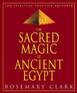 The Sacred Magic of Ancient Egypt: The Spiritual Practice Restored (Paperback)