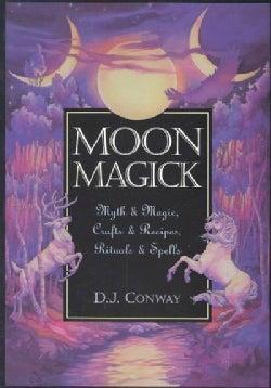 Moon Magick: Myth & Magick, Crafts & Recipes, Rituals & Spells (Paperback)