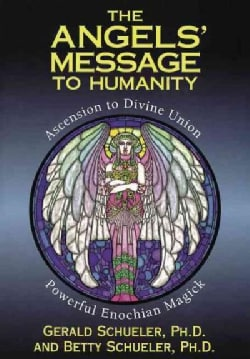 The Angels' Message to Humanity: Ascension to Divine Union Powerful Enochian Magick (Paperback)
