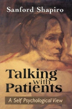 Talking With Patients: A Self Psychological View of Creative Intuition and Analytic Discipline (Hardcover)
