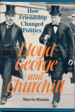 Lloyd George and Churchill: How Friendship Changed Politics (Hardcover)