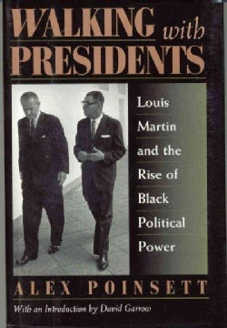 Walking With Presidents: Louis Martin and the Rise of Black Political Power (Hardcover)