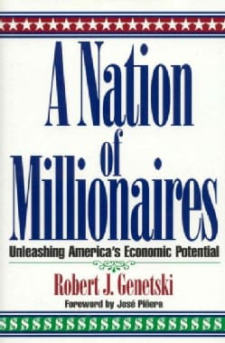 A Nation of Millionaires: Unleashing America's Economic Potential (Hardcover)