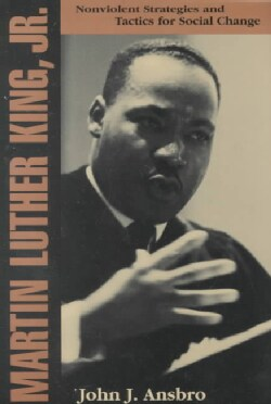 Martin Luther King, Jr: Nonviolent Strategies and Tactics for Social Change (Paperback)
